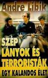 LIBIK,A. - SZÉP LÁNYOK ÉS TERRORISTÁK; EGY KALANDOS ÉLET