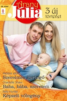 Chantelle Shaw, Kelly Hunter Melissa James, - Arany Júlia 28. kötet (Szerelmes keringő; Baba, bába, szerelem; Képzelt vőlegény ) [eKönyv: epub, mobi]