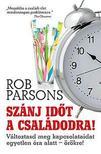 Rob Parsons - Sz�nj id�t a csal�dodra! - V�ltoztasd meg a kapcsolataidat egyetlen �ra alatt �r�kre!