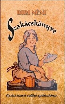 Biri néni - Biri néni szakácskönyve - Az első ismert erdélyi szakácskönyv