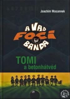 Joachim Masannek - A VAD FOCIBANDA - TOMI, A BETONHÁTVÉD