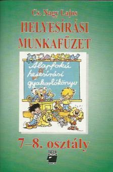 Cs. Nagy Lajos - HELYESÍRÁSI MUNKAFÜZET 7-8. OSZTÁLY