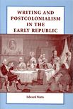 WATTS, EDWARD - Writing and Postcolonialism in the Early Republic [antikvár]