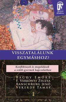 BAGDY-F V�RKONYI-RANSCHBURG-VEKERDY - Visszatal�lunk egym�shoz? Konfliktusok �s megold�sok a sz�l�-gyermek kapcsolatban