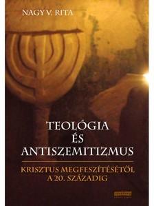 Nagy V. Rita - Teológia és antiszemitizmus Krisztus megfeszítésétől a 20. századig [eKönyv: epub, mobi]