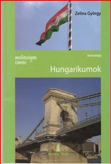 Zelina György - MESTERSÉGEM CÍMERE: HUNGARIKUMOK