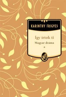 Karinthy Frigyes - Így írtok Ti - Magyar dráma [eKönyv: epub, mobi]