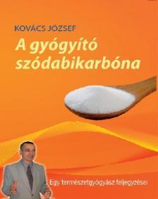 Kovács József - A gyógyító szódabikarbóna - Egy természetgyógyász feljegyzései