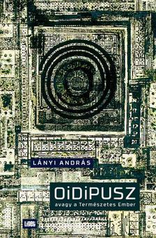 Lányi András - Oidipusz, avagy a Természetes Ember