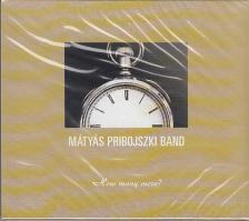 PRIBOJSZKI - HOW MANY MORE? CD - PRIBOJSZKI MÁTYÁS BAND -