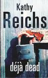 Kathy Reichs - Deja Dead [antikvár]