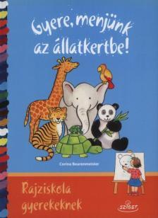 Corina Beurenmeister - Gyere, menjünk az állatkertbe!