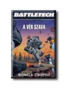 STACKPOLE, MICHAEL A. - A VÉR SZAVA - BATTLETECH -