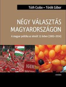 T�th Csaba - T�r�k G�bor - N�gy v�laszt�s Magyarorsz�gon - A magyar politika az elm�lt 12 �vben (2002-2014)