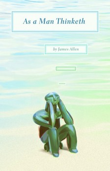 James Allen - As a Man Thinketh [eK�nyv: epub, mobi]
