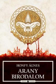 Honfy �gnes - Arany Birodalom