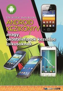 Feh�r Kriszti�n - B�rtfai Barnab�s - Android k�zik�nyv - avagy okostelefonok kezel�se laikusoknak