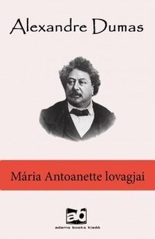 Alexandre DUMAS - M�ria Antoanette lovagjai [eK�nyv: epub, mobi]
