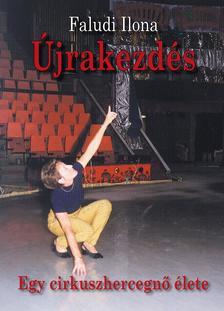 Faludi Ilona - Újrakezdés. Egy cirkuszhercegnő élete