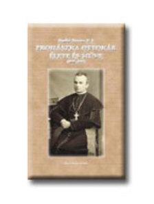 SZABÓ FERENC S. J. - PROHÁSZKA OTTOKÁR ÉLETE ÉS MŰVEI (1858-1927)
