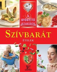 - SZÍVBARÁT ÉTELEK /A GYÓGYÍTÓ SZAKÁCS