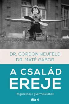 Dr. M�t� G�bor - Gordon Neufeld - A csal�d ereje - Ragaszkodj a gyermekeidhez!