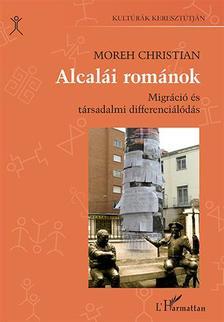 CHRISTIAN, MOREH - Alcalái románok - Migráció és társadalmi differenciálódás