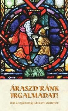 - Áraszd ránk irgalmadat! - Imák az irgalmasság jubileumi szentévére