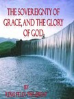 Great King Felix The - The Sovereignty of Grace,  and the Glory of God [eKönyv: epub,  mobi]