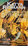 Reimann, Katya - A Tremor in the Bitter Earth [antikv�r]