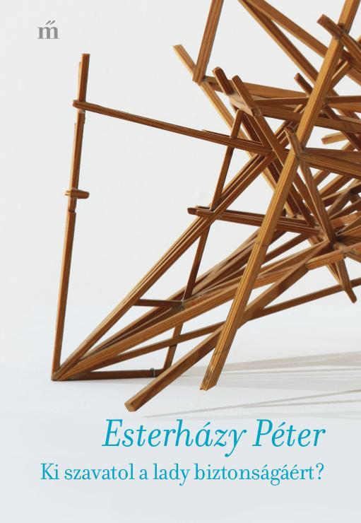 Esterházy Péter: Ki szavatol a lady biztonságáért?
