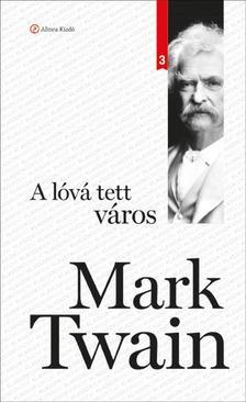 Mark Twain - A lóvá tett város