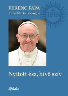 Ferenc p�pa (Jorge Mario Bergoglio) - Nyitott �sz, h�v� sz�v