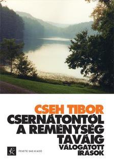 Cseh Tibor - Csernátontól A Reménység taváig - Válogatott írások