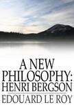 Roy Edouard le - A New Philosophy: Henri Bergson [eK�nyv: epub,  mobi]