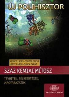 Kovács  Lajos, Csupor Dezső, Lente Gábor, Gunda Tamás - Száz kémiai mítosz  - Tévhitek, félreértések, magyarázatok
