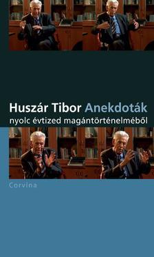 Huszár Tibor - Anekdoták - nyolc évtized magántörténelméből #