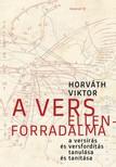 Horv�th Viktor - A vers ellenforradalma - A vers�r�s �s versford�t�s tanul�sa �s tan�t�sa [eK�nyv: epub, mobi]