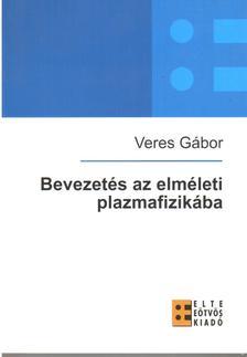 Veres G�bor - Bevezet�s az elm�leti plazmafizik�ba