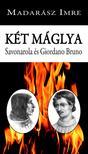 Madarász Imre - Két máglya. Savonarola és Giordano Bruno