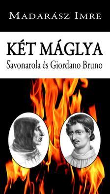Madar�sz Imre - K�t m�glya. Savonarola �s Giordano Bruno