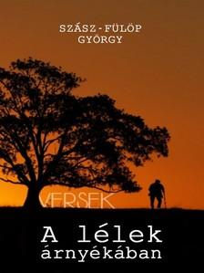 György Szász-Fülöp - A lélek árnyékában - Versek [eKönyv: pdf, epub, mobi]