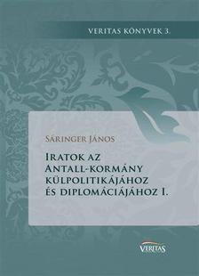 S�ringer J�nos - Iratok az Antall-korm�ny k�lpolitik�j�hoz �s diplom�ci�j�hoz I.