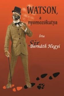 Sir Bern�th Hegyi - Watson, a nyomoz�kutya [eK�nyv: epub, mobi]