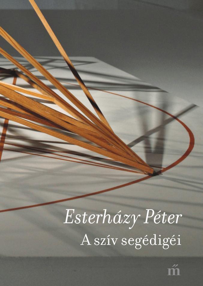 Esterházy Péter: A szív segédigéi