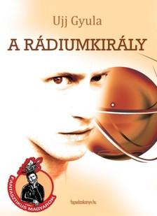 Ujj Gyula - A r�diumkir�ly [eK�nyv: epub, mobi]