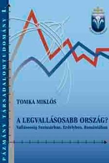 Tomka Mikl�s - A LEGVALL�SOSABB ORSZ�G - VALL�SOSS�G SZATM�RBAN, ERD�LYBEN, ROM�NI�BAN