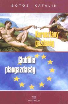 Botos Katalin - Keresztény gazdaság - Globális piacgazdaság