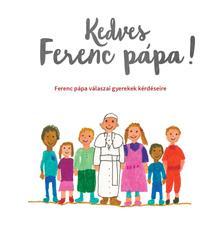 Ferenc p�pa - Kedves Ferenc p�pa! - Ferenc p�pa v�laszai gyerekek k�rd�seire