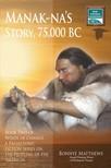 Matthews Bonnye - Manak-na's Story: 75, 000 BC [eK�nyv: epub,  mobi]